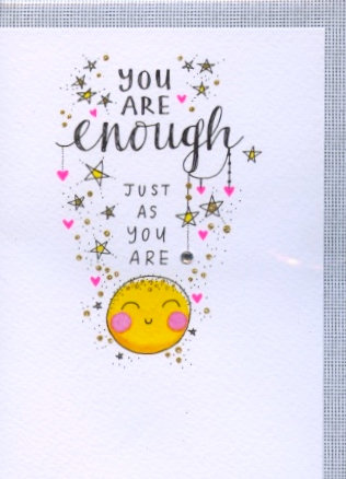 You are enough just as you are.
