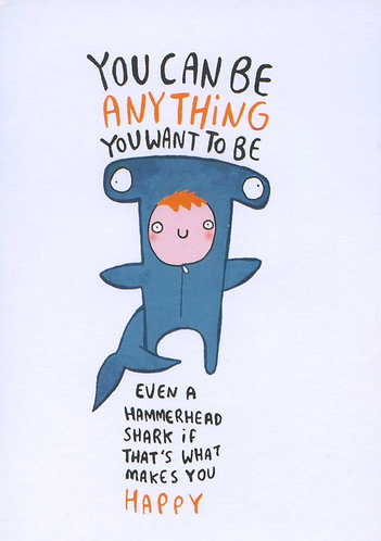 You can be anything you want..