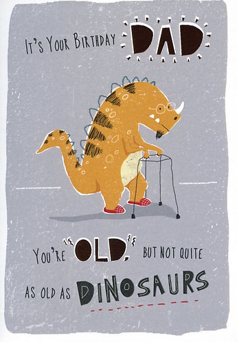 Dad, not quite as old as Dinosaurs