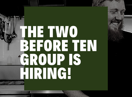TWO BEFORE TEN GROUP IS HIRING