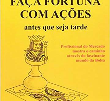 RESENHA - FAÇA FORTUNA COM AÇÕES – ANTES QUE SEJA TARDE – DÉCIO BAZIN