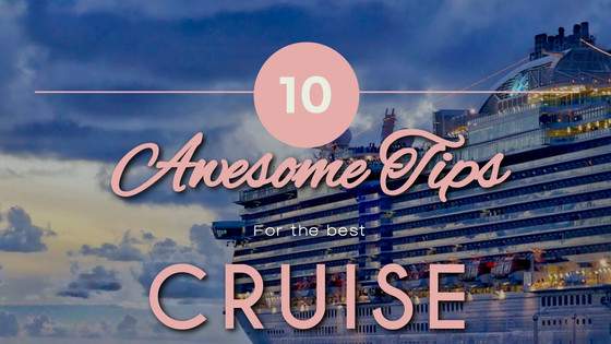 Our Top Ten Cruise Tips