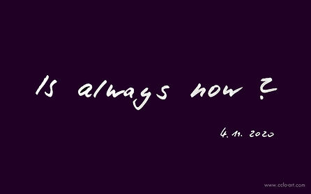 is always now