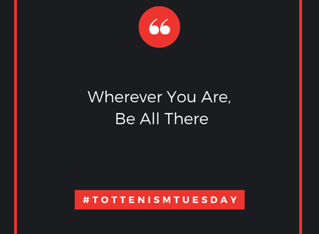 Tottenism Tuesday: Wherever You Are
