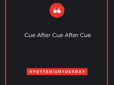 Tottenism Tuesday: Cue After Cue After Cue