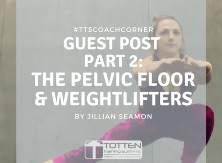 Guest Post: The Pelvic Floor & Weightlifters - Part 2