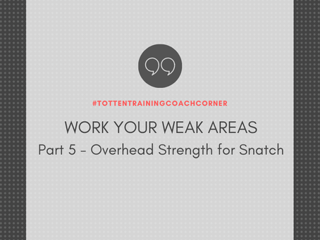 Totten Training Coach Corner: Work Your Weak Areas Part 5 - Overhead Strength for Snatch