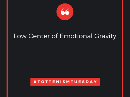 Tottenism Tuesday: Low Center of Emotional Gravity