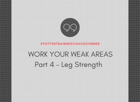 Totten Training Coach Corner: Work Your Weak Areas Part 4 - Leg Strength