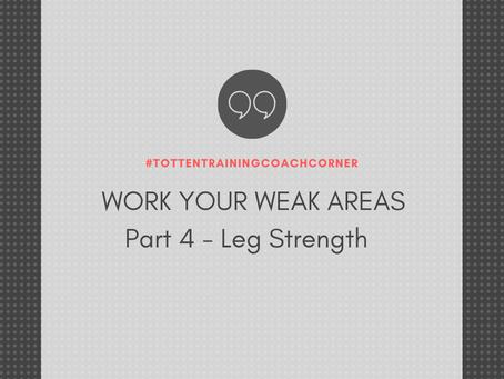 Totten Training Coach Corner: Work Your Weak Areas Part 4 - Leg Strength