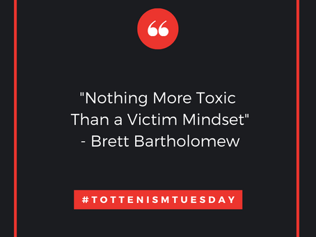 Tottenism Tuesday: Nothing More Toxic Than A Victim Mindset