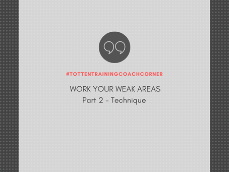 Totten Training Coach Corner: Work Your Weak Areas Part 2 - Technique