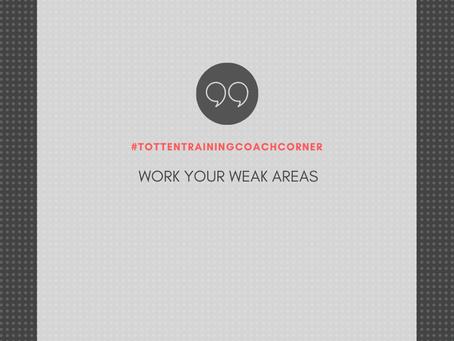 Totten Training Coach Corner: Work Your Weak Areas