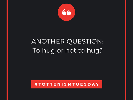 Tottenism Tuesday: To hug or not to hug?