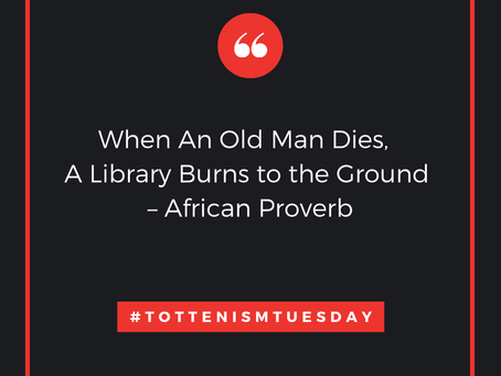 Tottenism Tuesday: When An Old Man Dies