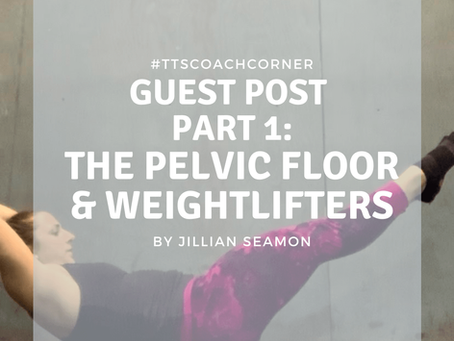 Guest Post: The Pelvic Floor & Weightlifters - Part 1