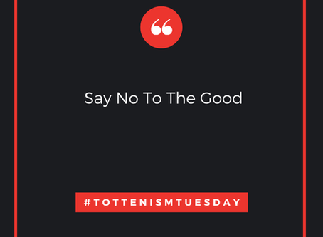 Tottenism Tuesday: Say No To The Good