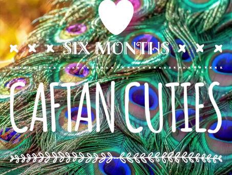 6 MONTHS OF CAFTAN CUTIES