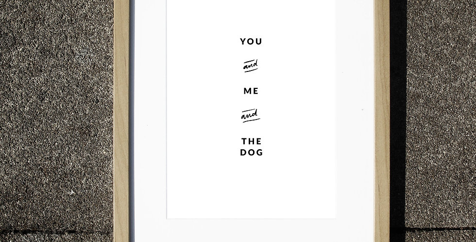 YOU AND ME AND THE DOG  •  PRINT