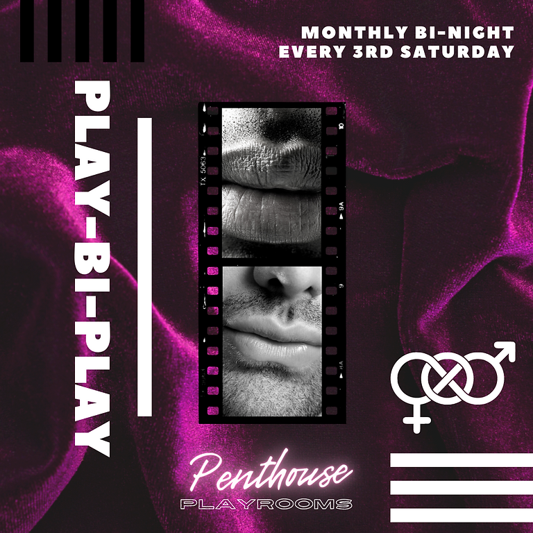 Penthouse Presents PLAY-BI-PLAY: A monthly night for bisexual, bi-curious and LGBTQ+ members.