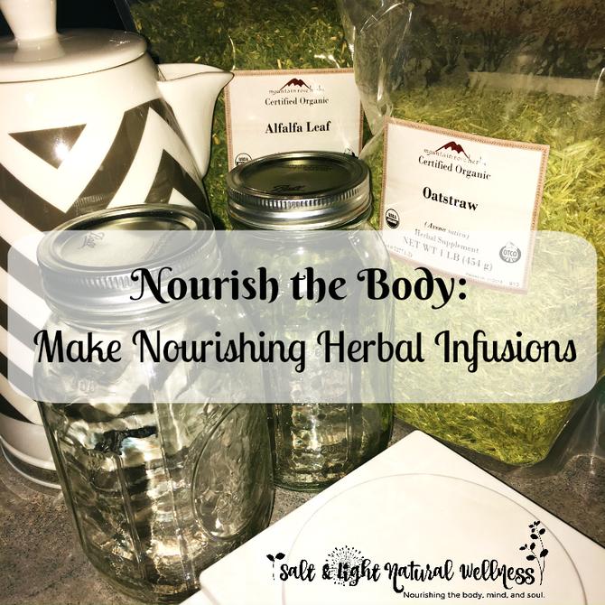 Nourish the Body: Make Nourishing Herbal Infusions