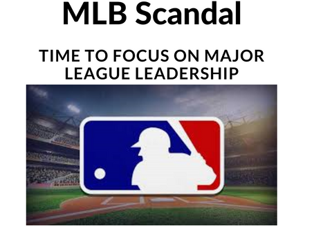Major League Baseball Cheating Scandal - Time to Focus on Major League Leadership!