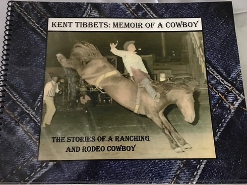 Kent Tibbets - Memooir of a Cowboy Book