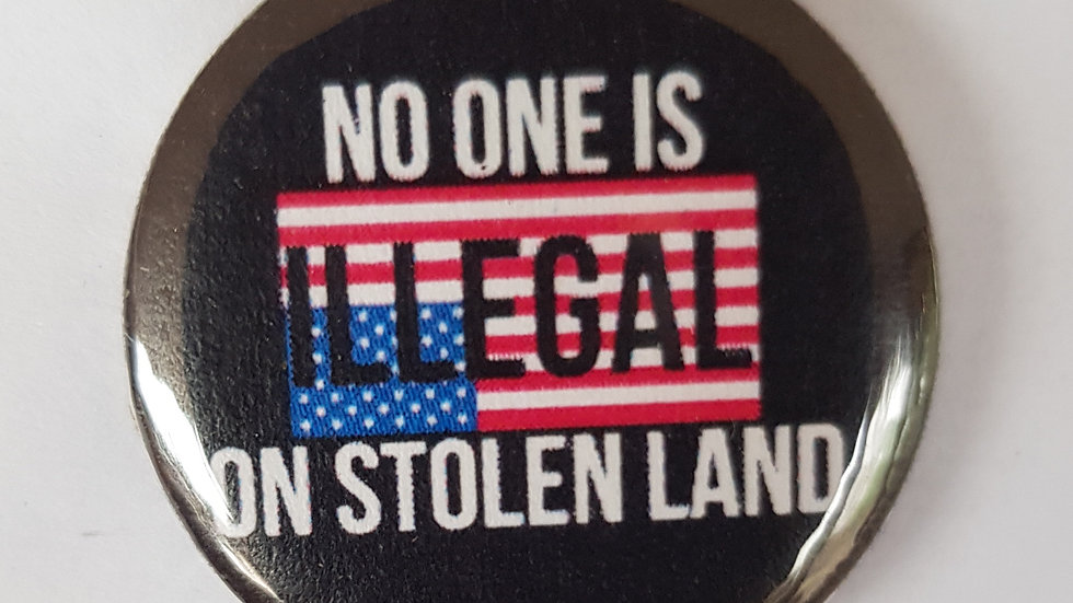 No One Is Illegal On Stolen Land - badge