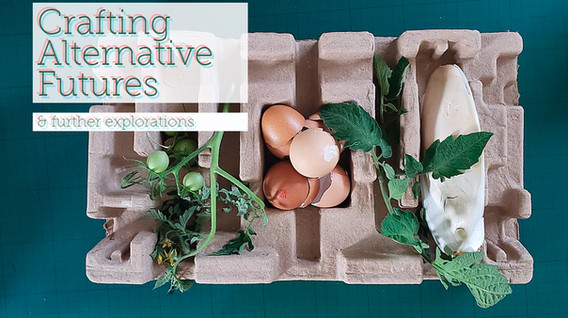 Crafting Alternative Futures & further explorations