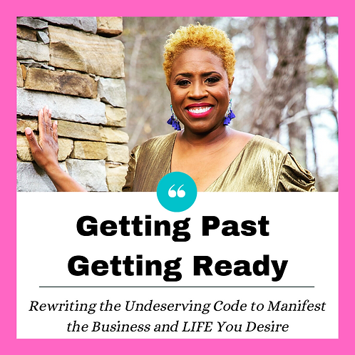 Rewriting the Undeserving Code to Manifest the Business and LIFE You Desire