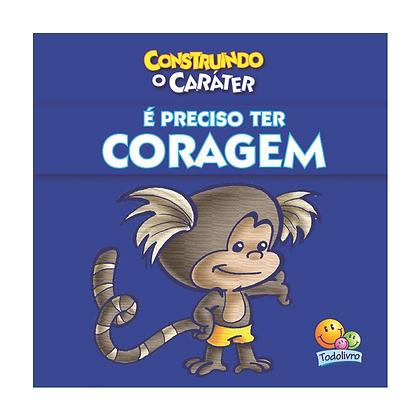 CONSTRUINDO O CARATER: E PRECISO TER CORAGEM