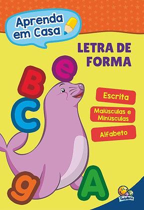 APRENDA EM CASA...LETRA DE FORMA