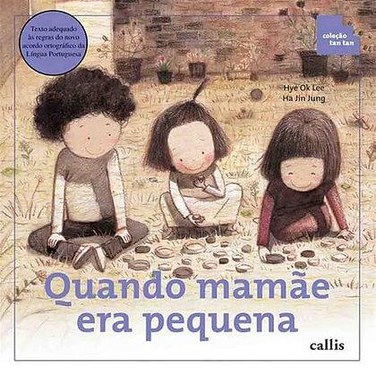 CL - QUANDO MAMAE ERA PEQUENA - TAN TAN - 1ED - BR