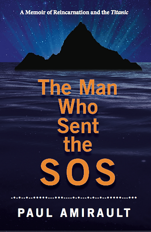 The front cover for Hollywood TV producer Paul Amirault's book The Man Who Sent the SOS: A  Memoir of Reincarnation and the Titanic.