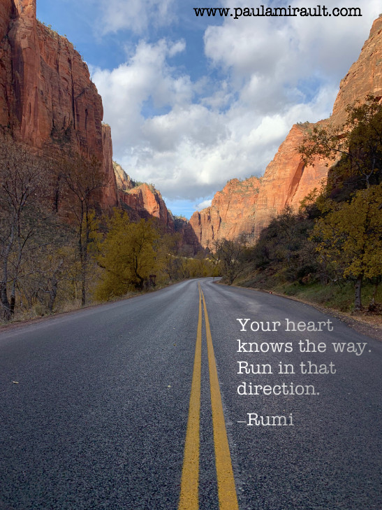 """Rumi Quote """"Your heart knows the way. Run in that direction."""""""