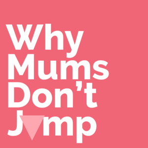 Why Mums Don't Jump