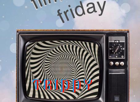 film friday: trippy