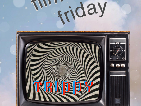 film friday: trippy