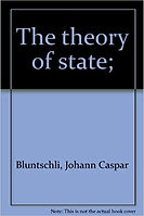 The Theory of the State JK Bluntschli.jp