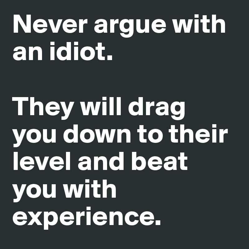 Image result for arguing with an idiot