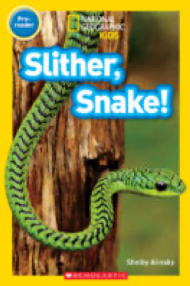 National Geographic Kids Readers: Slither, Snake! Shelby Alinsky