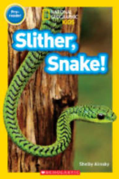 National Geographic Kids Readers: Slither, Snake! Shelby Alinsky