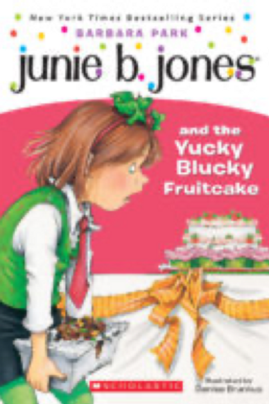 Junie B. Jones and the Yucky Blucky Fruitcake Barbara Park and Denise Brunkus