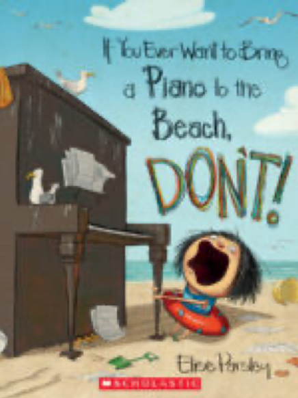 If You Ever Want to Bring a Piano to the Beach, Don't!, Elise Parsley