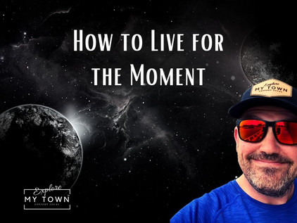 How to Live for the Moment