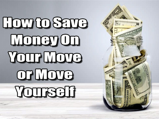 """""""How To Save Money On Your Move or Move Yourself"""""""