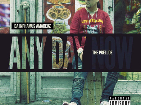 """Da Inphamus Amadeuz New EP """"Any Day Now"""" (The Prelude) Available On ALL Digital Music Retail Outlets"""