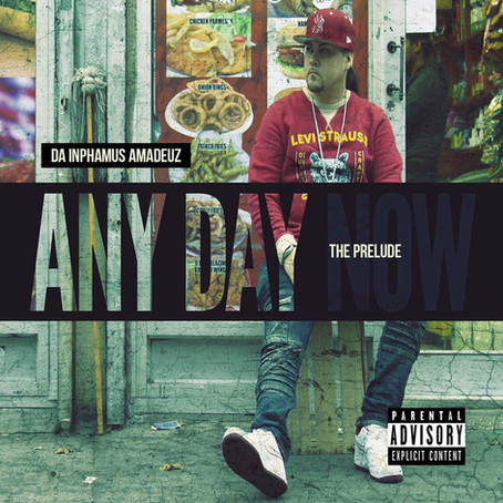 "Da Inphamus Amadeuz New EP ""Any Day Now"" (The Prelude) Available On ALL Digital Music Retail Outlets"