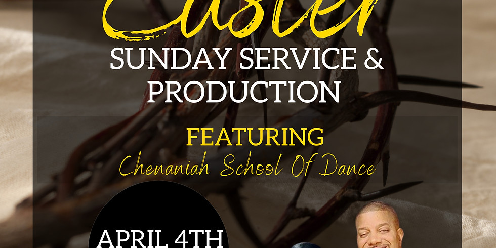 Easter Service and Production (Featuring Chenaniah School of Dance)
