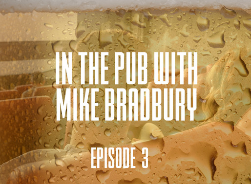 New Episode of In The Pub with Mike Bradbury Podcast!